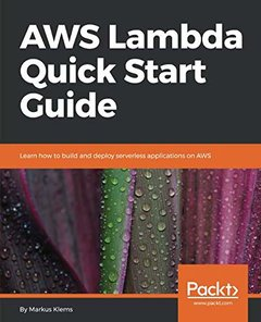 AWS Lambda Quick Start Guide: Learn how to build and deploy serverless applications on AWS-cover