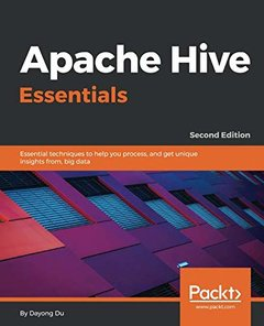 Apache Hive Essentials: Essential techniques to help you process, and get unique insights from, big data, 2nd Edition-cover