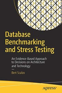 Database Benchmarking and Stress Testing: An Evidence-Based Approach to Decisions on Architecture and Technology-cover