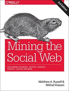 Mining the Social Web: Data Mining Facebook, Twitter, LinkedIn, Google+, GitHub, and More, 3/e (Paperback)-cover