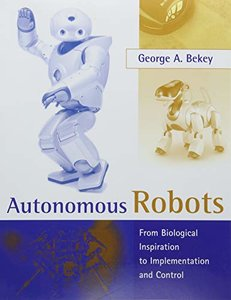 Autonomous Robots: From Biological Inspiration to Implementation and Control (Intelligent Robotics and Autonomous Agents)-cover