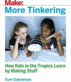 More Tinkering: How Kids in the Tropics Learn by Making Stuff-cover
