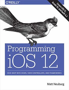Programming iOS 12: Dive Deep into Views, View Controllers, and Frameworks-cover