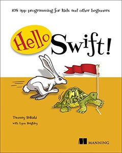 Hello Swift!: iOS app programming for kids and other beginners-cover