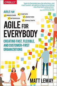 Agile for Everybody: Creating Fast, Flexible, and Customer-First Organizations-cover
