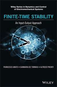 Finite-Time Stability: An Input-Output Approach (Wiley Series in Dynamics and Control of Electromechanical Systems)-cover