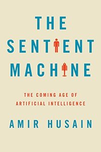 The Sentient Machine: The Coming Age of Artificial Intelligence-cover