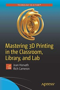 Mastering 3D Printing in the Classroom, Library, and Lab-cover