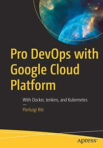 Pro DevOps with Google Cloud Platform: With Docker, Jenkins, and Kubernetes-cover