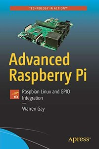 Advanced Raspberry Pi: Raspbian Linux and GPIO Integration-cover