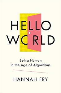 Hello World: Being Human in the Age of Algorithms-cover