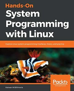Hands-On System Programming with Linux: Deep dive into fundamentals of core Linux system programming and interface-cover