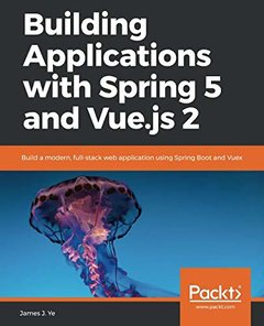 Building Applications with Spring 5 and Vue.js 2: Build a modern, full-stack web application using Spring Boot and Vuex-cover