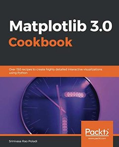 Matplotlib 3.0 Cookbook: Over 150 recipes to create highly detailed interactive visualizations using Python-cover