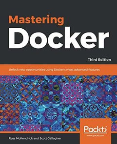 Mastering Docker: Unlock new opportunities using Docker's most advanced features, 3rd Edition-cover