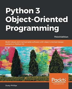 Python 3 Object-Oriented Programming: Build robust and maintainable software with object-oriented design patterns in Python 3.8, 3rd Edition-cover