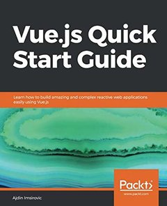 Vue.js Quick Start Guide: Learn how to build amazing and complex reactive web applications easily using Vue.js-cover