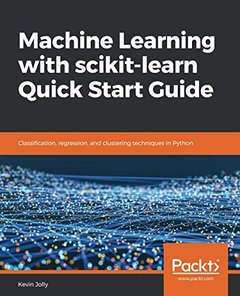 Machine Learning with scikit-learn Quick Start Guide: Classification, regression, and clustering techniques in Python-cover