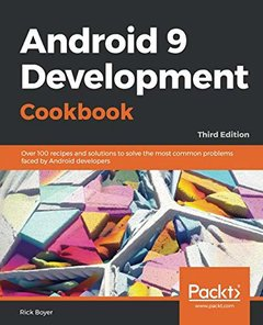 Android 9 Development Cookbook: Over 100 recipes and solutions to solve the most common problems faced by Android developers, 3rd Edition-cover