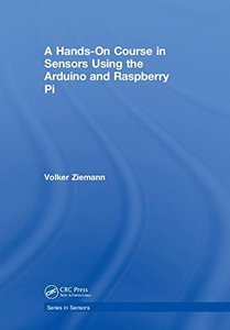 A Hands-On Course in Sensors Using the Arduino and Raspberry Pi (Series in Sensors)-cover