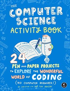 The Computer Science Activity Book: 24 Pen-and-Paper Projects to Explore the Wonderful World of Coding (No Computer Required!)-cover