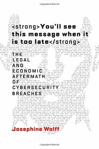 You'll see this message when it is too late: The Legal and Economic Aftermath of Cybersecurity Breaches (Information Policy)-cover