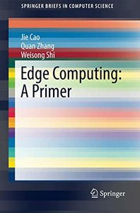 Edge Computing: A Primer (SpringerBriefs in Computer Science)-cover