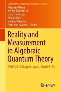 Reality and Measurement in Algebraic Quantum Theory: NWW 2015, Nagoya, Japan, March 9-13 (Springer Proceedings in Mathematics & Statistics)-cover