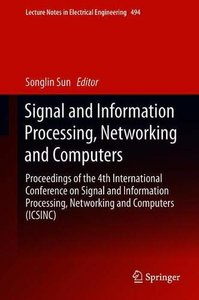 Signal and Information Processing, Networking and Computers: Proceedings of the 4th International Conference on Signal and Information Processing, ... (Lecture Notes in Electrical Engineering)-cover