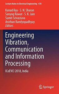 Engineering Vibration, Communication and Information Processing: ICoEVCI 2018, India (Lecture Notes in Electrical Engineering)