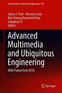 Advanced Multimedia and Ubiquitous Engineering: MUE/FutureTech 2018 (Lecture Notes in Electrical Engineering)-cover