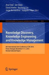 Knowledge Discovery, Knowledge Engineering and Knowledge Management: 8th International Joint Conference, IC3K 2016, Porto, Portugal, November 9–11, ... in Computer and Information Science)-cover