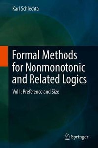 Formal Methods for Nonmonotonic and Related Logics: Vol I: Preference and Size-cover