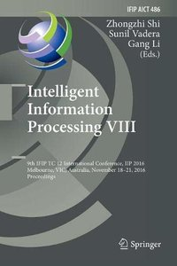 Intelligent Information Processing VIII: 9th IFIP TC 12 International Conference, IIP 2016, Melbourne, VIC, Australia, November 18-21, 2016, ... in Information and Communication Technology)-cover