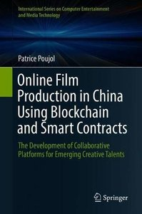 Online Film Production in China Using Blockchain and Smart Contracts: The Development of Collaborative Platforms for Emerging Creative Talents ... Computer Entertainment and Media Technology)-cover