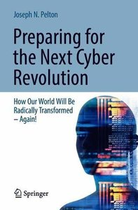 Preparing for the Next Cyber Revolution: How Our World Will Be Radically Transformed―Again!-cover