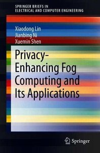 Privacy-Enhancing Fog Computing and Its Applications (SpringerBriefs in Electrical and Computer Engineering)-cover