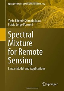 Spectral Mixture for Remote Sensing: Linear Model and Applications (Springer Remote Sensing/Photogrammetry)-cover