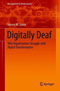 Digitally Deaf: Why Organizations Struggle with Digital Transformation (Management for Professionals)-cover