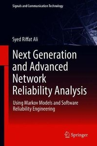 Next Generation and Advanced Network Reliability Analysis: Using Markov Models and Software Reliability Engineering (Signals and Communication Technology)-cover