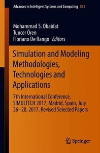 Simulation and Modeling Methodologies, Technologies and Applications: 7th International Conference, SIMULTECH 2017 Madrid, Spain, July 26–28, 2017 ... in Intelligent Systems and Computing)