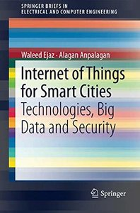 Internet of Things for Smart Cities: Technologies, Big Data and Security (SpringerBriefs in Electrical and Computer Engineering)-cover