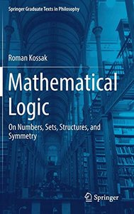 Mathematical Logic: On Numbers, Sets, Structures, and Symmetry (Springer Graduate Texts in Philosophy)-cover