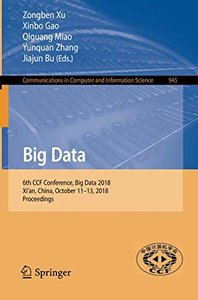 Big Data: 6th CCF Conference, Big Data 2018, Xi'an, China, October 11-13, 2018, Proceedings (Communications in Computer and Information Science)-cover