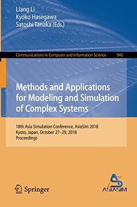 Methods and Applications for Modeling and Simulation of Complex Systems: 18th Asia Simulation Conference, AsiaSim 2018, Kyoto, Japan, October 27–29, ... in Computer and Information Science)-cover