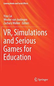 VR, Simulations and Serious Games for Education (Gaming Media and Social Effects)-cover