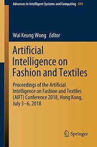 Artificial Intelligence on Fashion and Textiles: Proceedings of the Artificial Intelligence on Fashion and Textiles (AIFT) Conference 2018, Hong Kong, ... in Intelligent Systems and Computing)-cover