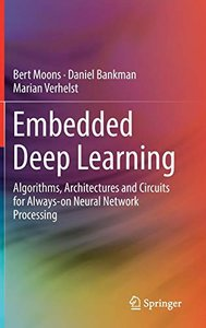 Embedded Deep Learning: Algorithms, Architectures and Circuits for Always-on Neural Network Processing-cover