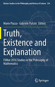 Truth, Existence and Explanation: FilMat 2016 Studies in the Philosophy of Mathematics (Boston Studies in the Philosophy and History of Science)-cover