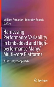 Harnessing Performance Variability in Embedded and High-performance Many/Multi-core Platforms: A Cross-layer Approach-cover
